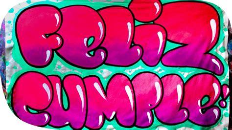 imagenes de feliz cumpleaños en graffiti haciendo una manta de feliz cumplea 209 os youtube