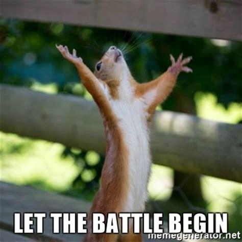 And Begin Battle by Let The Battle Begin Praising Squirrel Meme Generator