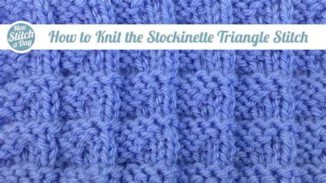 how to knit a stockinette stitch the stockinette triangle stitch knitting stitch 108
