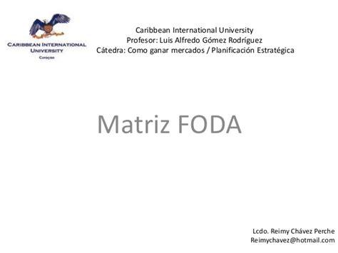 matriz foda presentacion reimy chavez planificaci 243 n estrat 233 gica matriz foda