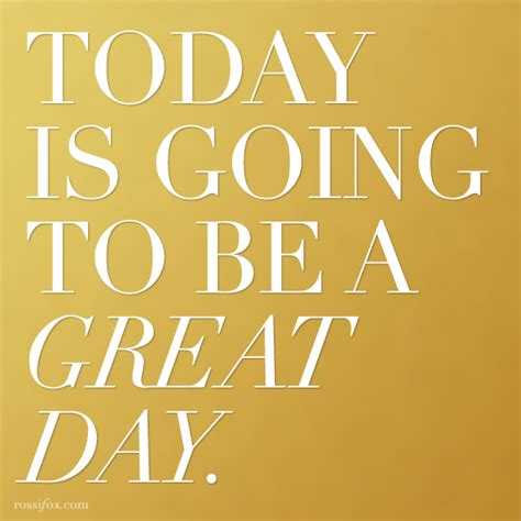 today is today is going to be a day quotes quotesgram
