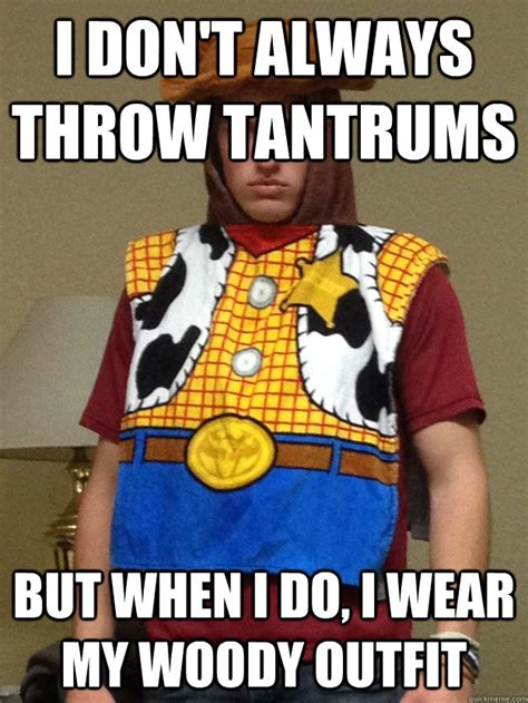 Tantrum Meme - i don t always throw tantrums but when i do i wear my