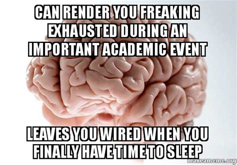 Scumbag Brain Meme Generator - can render you freaking exhausted during an important