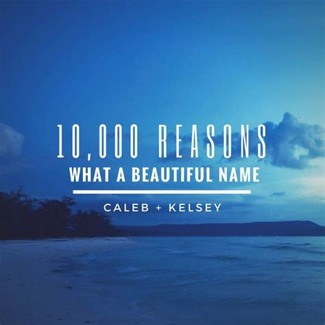 what a beautiful name caleb and kelsey 10 000 reasons what a beautiful name