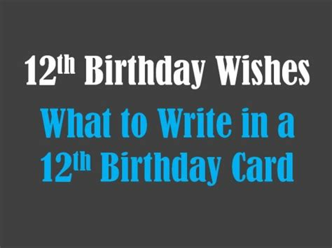 thoughtful things to write in a birthday card 12th birthday wishes what to write in a 12th birthday