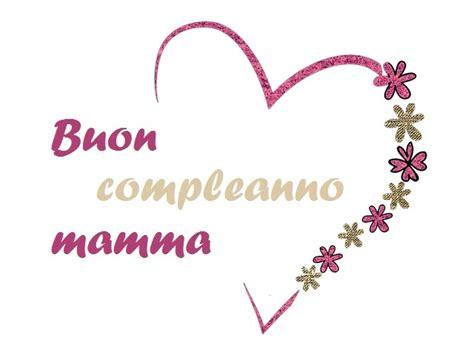 lettere compleanno mamma lettera di buon compleanno alla mamma