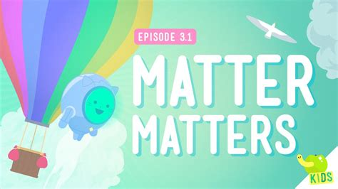 matter matter matter what s matter crash course 3 1