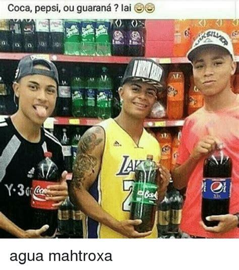 coca pepsi ou guarana lai agua mahtroxa meme on sizzle