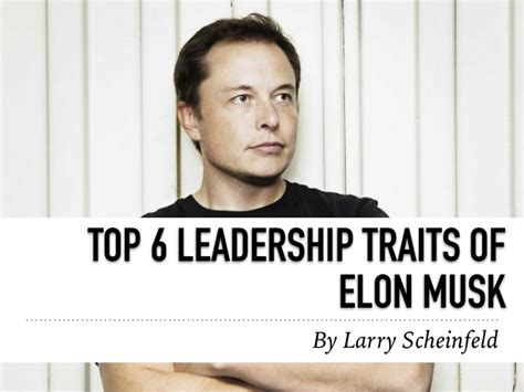 elon musk leadership style larry scheinfeld top 6 leadership traits of elon musk by