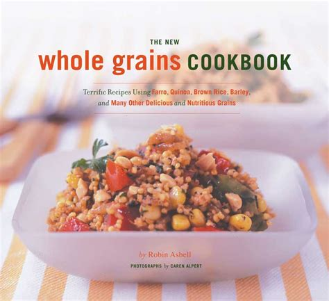 meals with whole grains cooking with whole grains the new whole grains cookbook