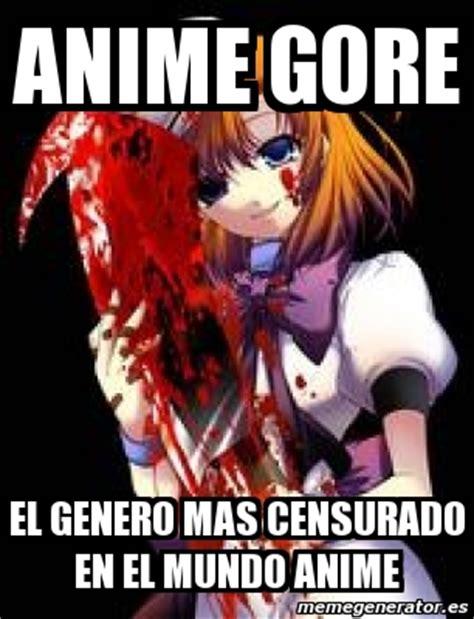 Gore Meme - meme personalizado anime gore el genero mas censurado en