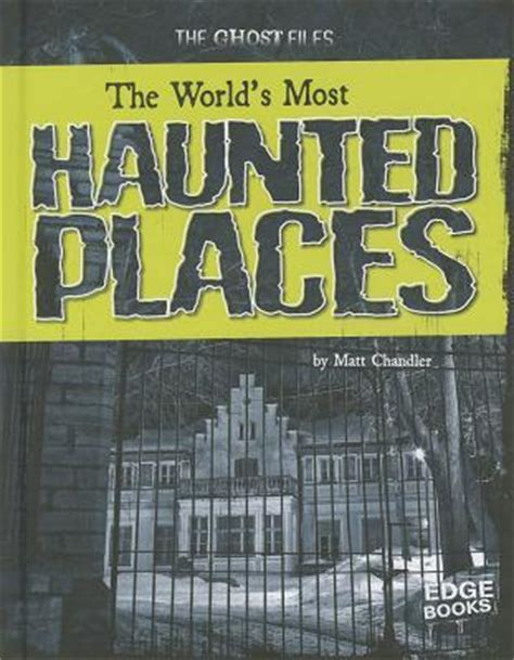 at the earth s books the world s most haunted places by matt chandler reviews