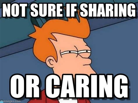 Sharing Meme - sharing is caring meme