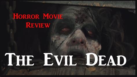 evil dead film in youtube the evil dead 1981 movie review youtube