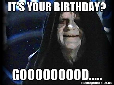 Star Wars Happy Birthday Meme - it s your birthday gooooooood star wars emperor