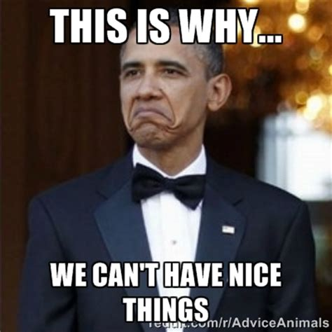Nice Pic Meme - image this is why we can t have nice things obama meme