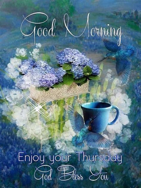 good morning enjoy  thursday god bless  good