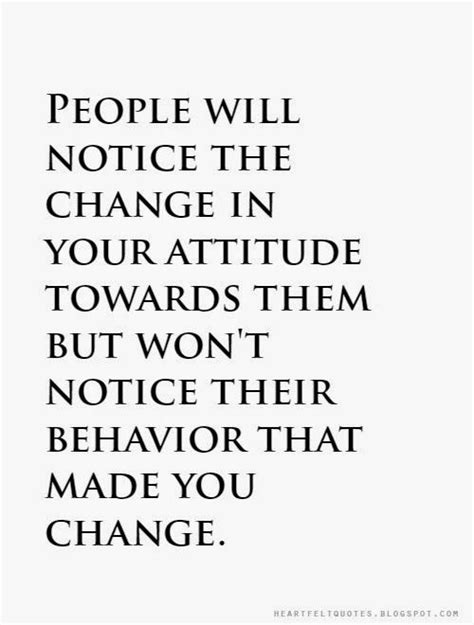 Growing Your Attitude 1 quotes will notice the change in your attitude towards them but won t notice their