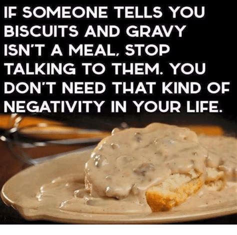 Biscuits Meme - if someone tells you biscuits and gravy isn t a meal stop