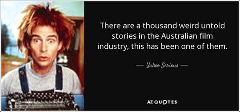 film business quotes yahoo serious quote there are a thousand weird untold