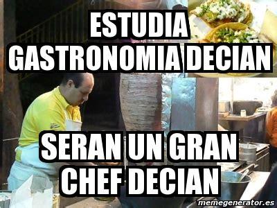 Chef Meme Generator - meme personalizado estudia gastronomia decian seran un