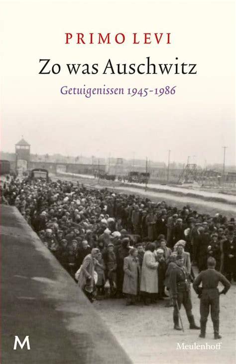 auschwitz testimonies 1945 1986 books alle boeken schrijver primo levi 1 10