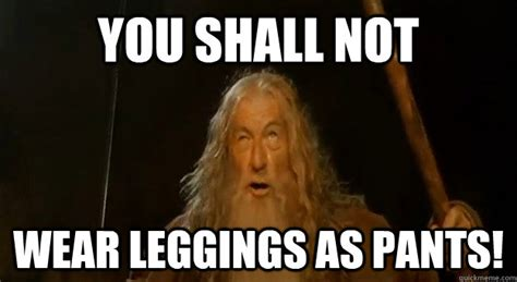 Leggings Meme - 6 reasons why leggings are pants