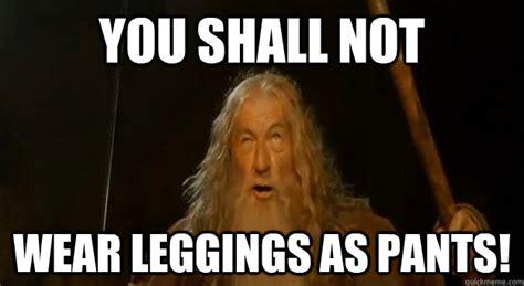 Leggings Are Not Pants Meme - 6 reasons why leggings are pants