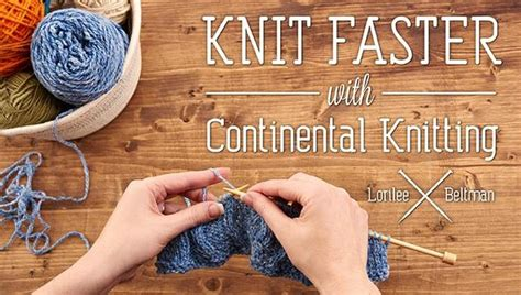 how to knit faster knit faster with continental knitting class craftsy