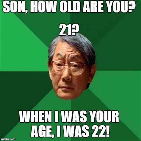 Old Age Meme - high expectations asian father meme imgflip