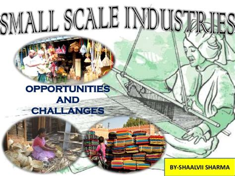 Small Scale And Cottage Industries by Small Scale Industries Opportunities And Challlenges