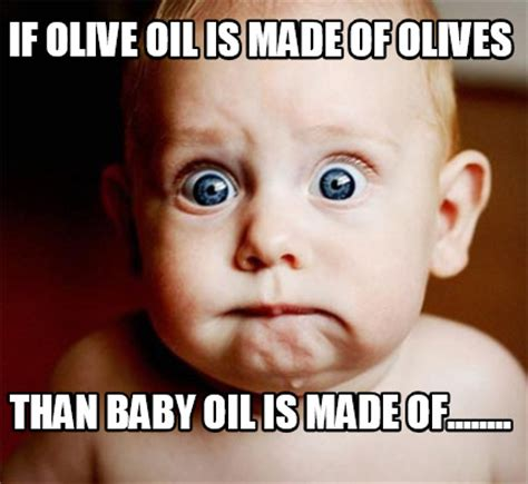 Olive Meme - meme creator if olive oil is made of olives than baby