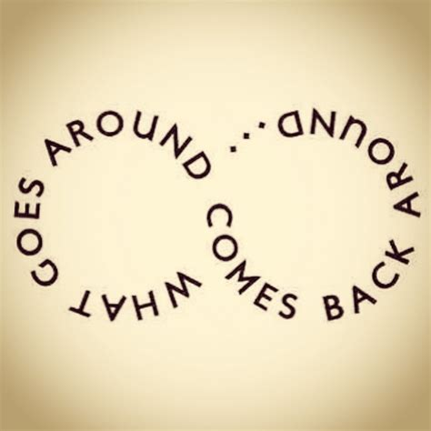 What Goes Around Comes Around by What Goes Around Quotes Quotesgram