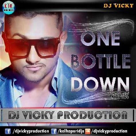 one bottle down mp3 dj remix download one bottle down yo yo honey singh dj vicky production
