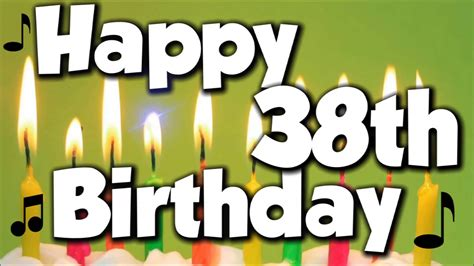 Happy 38 Birthday Wishes Happy 38th Birthday Happy Birthday To You Song Youtube