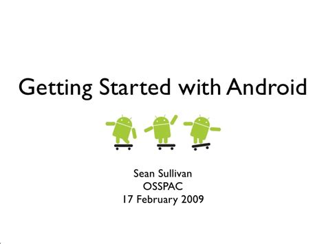When Android Started by Getting Started With Android Osspac 2009
