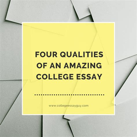 Amazing College Essays by Four Qualities Of An Amazing College Essay College Essay Get Inspired