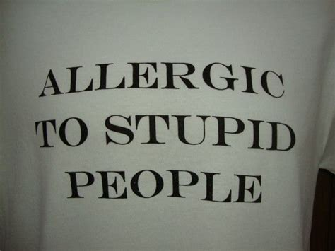 Alergi To Stupid 24 best stupid and ungrateful images on