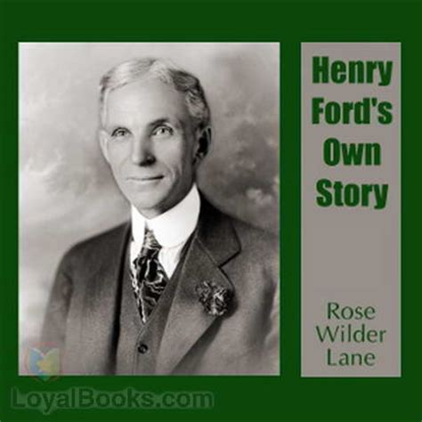 biography book of henry ford henry ford s own story by rose wilder lane free at loyal