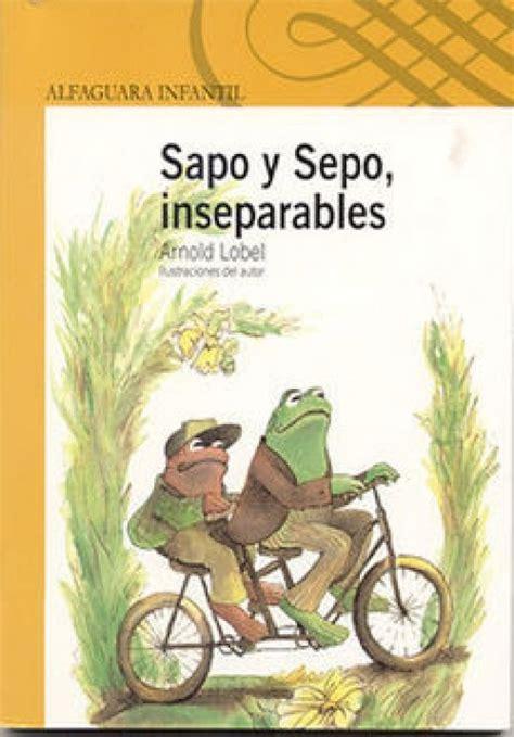 sapo y sepo inseparables 8420430471 portada de sapo y sepo inseparables literatura infantil