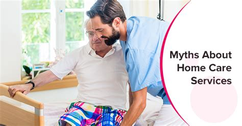 Home Care Services by 6 Myths About Home Care Services C Care Health Services