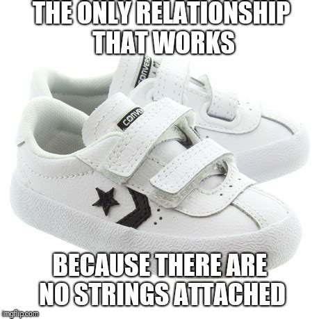 No Strings Attached Memes - no ties imgflip