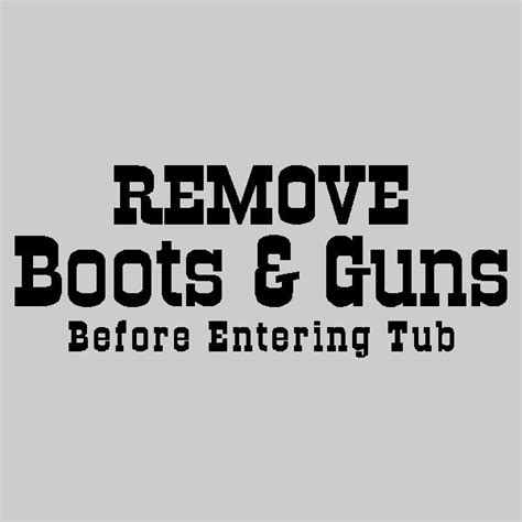 cute bathroom sayings remove boots and guns bathroom wall quotes words