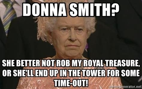 Donna Meme - donna smith she better not rob my royal treasure or she