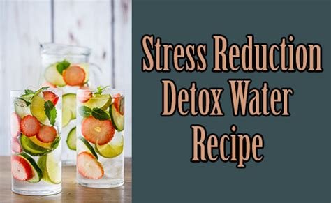 Detoxing Water For Anxiety by Stress Reduction Detox Water Recipe Weight Loss