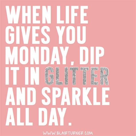 Positive Monday Meme - when life gives you monday dip it in glitter and sparkle