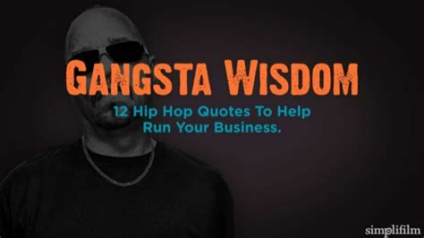 how to better hip hop gangasta wisdom 12 hip hop quotes to improve your business