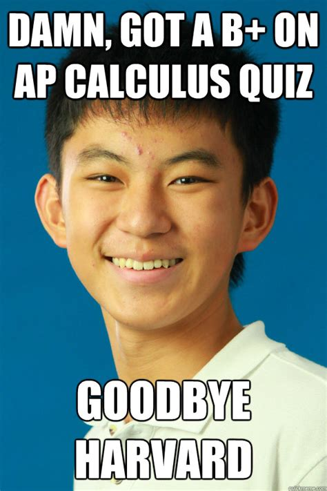 Calculus Meme - damn got a b on ap calculus quiz goodbye harvard