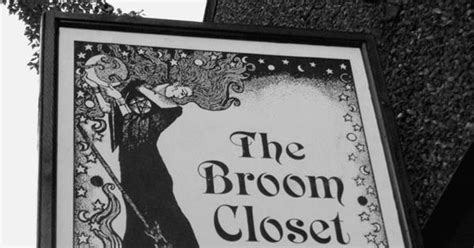 How To Come Out Of The Broom Closet by Coming Out Of The Closet The Broom Closet A Touch
