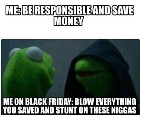 Blow Me Meme - meme creator me be responsible and save money me on